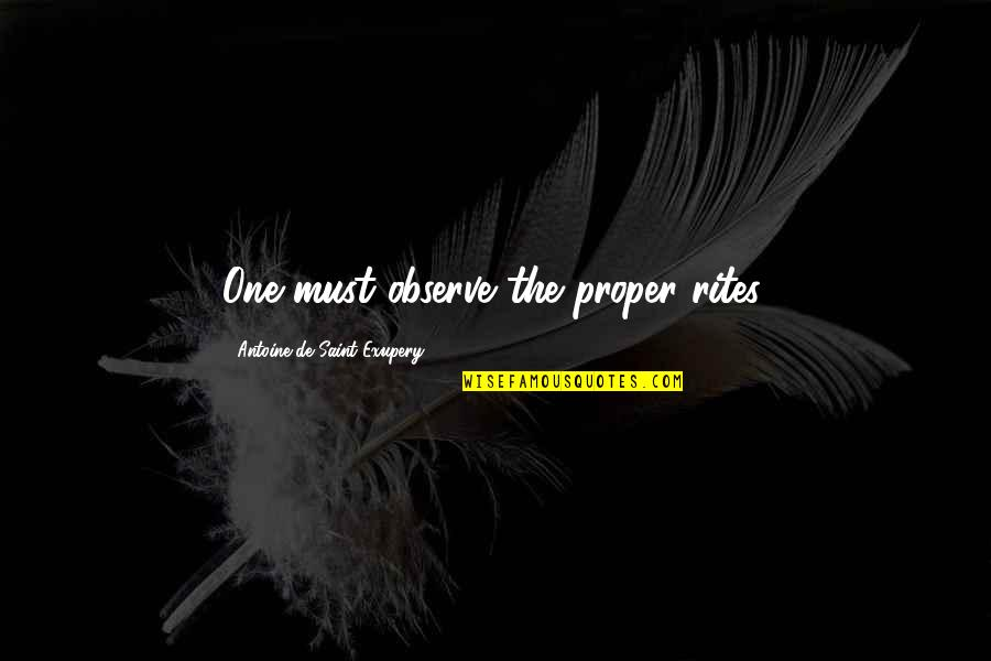 Best Song Ever Video Quotes By Antoine De Saint-Exupery: One must observe the proper rites.