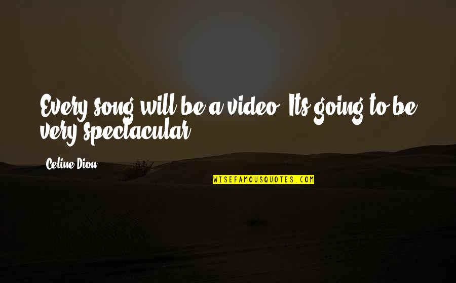 Best Song Ever Video Quotes By Celine Dion: Every song will be a video. Its going