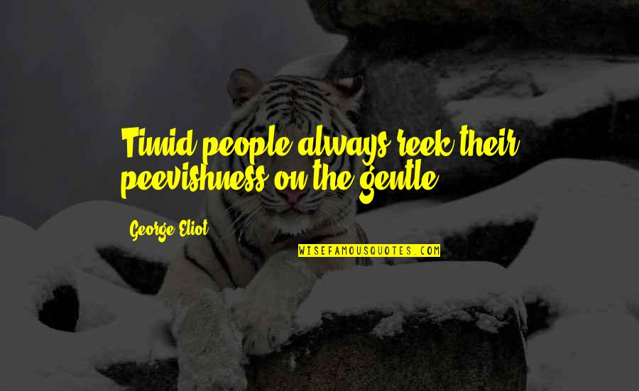 Best Song Ever Video Quotes By George Eliot: Timid people always reek their peevishness on the