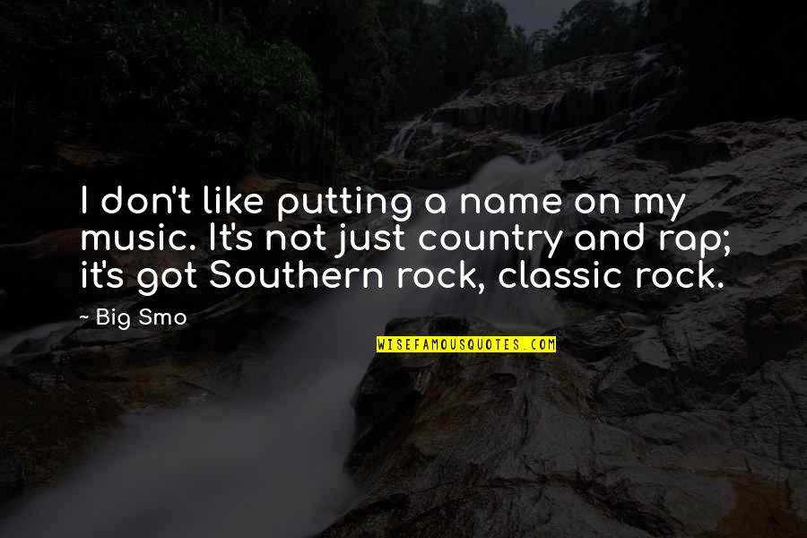 Best Southern Rock Quotes By Big Smo: I don't like putting a name on my