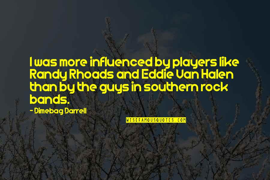 Best Southern Rock Quotes By Dimebag Darrell: I was more influenced by players like Randy