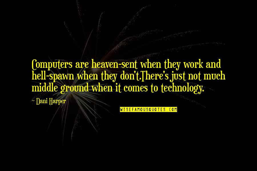 Best Spawn Quotes By Dani Harper: Computers are heaven-sent when they work and hell-spawn
