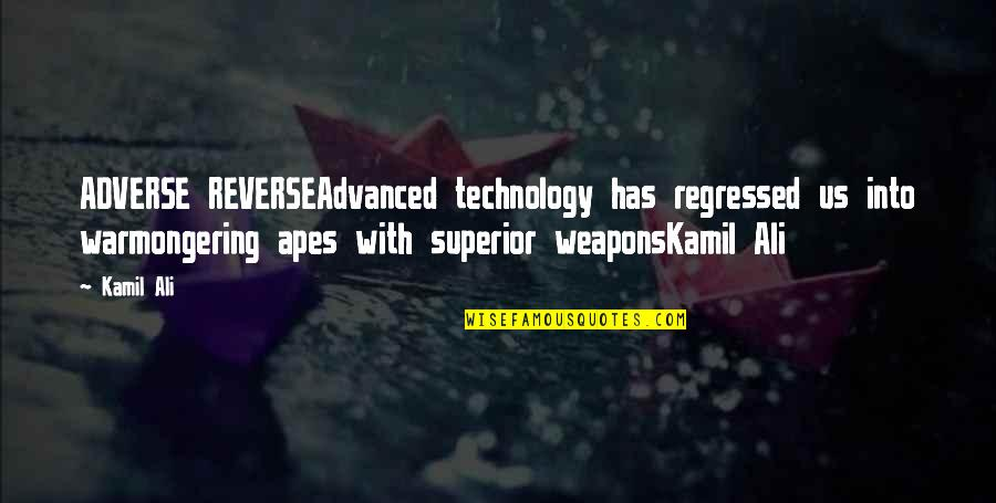 Best Spawn Quotes By Kamil Ali: ADVERSE REVERSEAdvanced technology has regressed us into warmongering