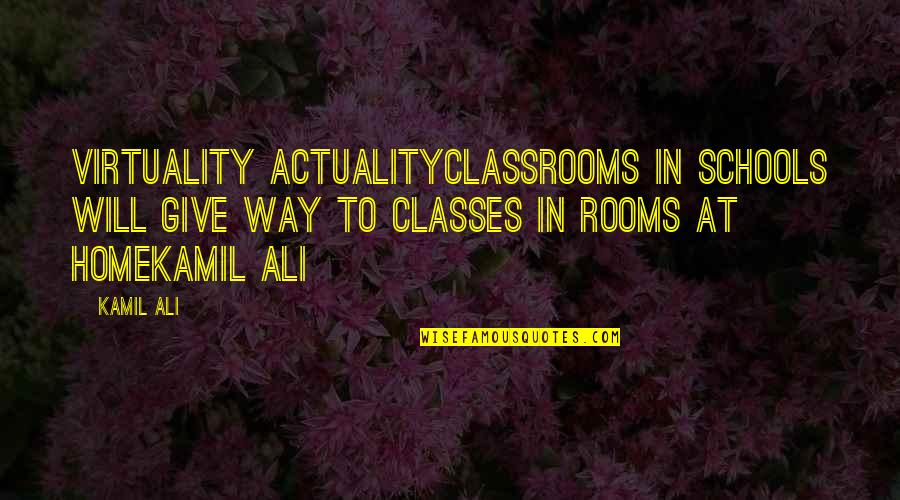 Best Spawn Quotes By Kamil Ali: VIRTUALITY ACTUALITYClassrooms in schools will give way to