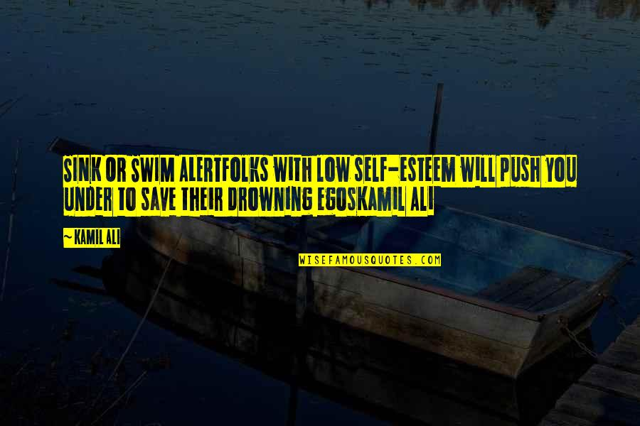 Best Spawn Quotes By Kamil Ali: SINK OR SWIM ALERTFolks with low self-esteem will