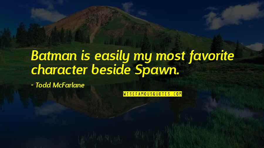 Best Spawn Quotes By Todd McFarlane: Batman is easily my most favorite character beside