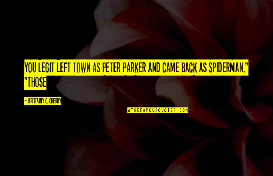 Best Spiderman 3 Quotes By Brittainy C. Cherry: You legit left town as Peter Parker and