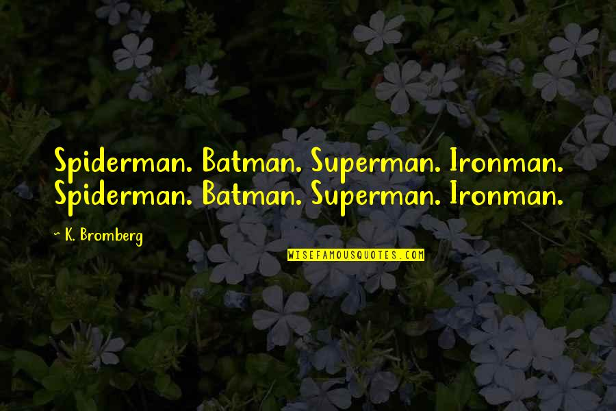 Best Spiderman 3 Quotes By K. Bromberg: Spiderman. Batman. Superman. Ironman. Spiderman. Batman. Superman. Ironman.
