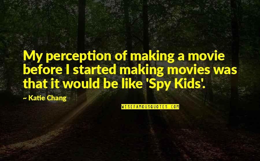 Best Spy Movie Quotes By Katie Chang: My perception of making a movie before I