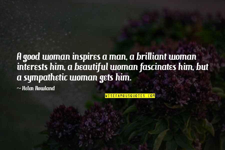 Best Steve Mcgarrett Quotes By Helen Rowland: A good woman inspires a man, a brilliant
