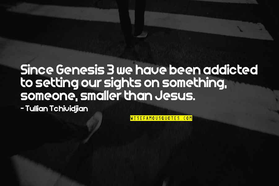 Best Steve Mcgarrett Quotes By Tullian Tchividjian: Since Genesis 3 we have been addicted to