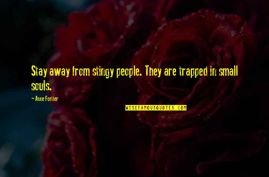 Best Stingy Quotes By Anne Fortier: Stay away from stingy people. They are trapped