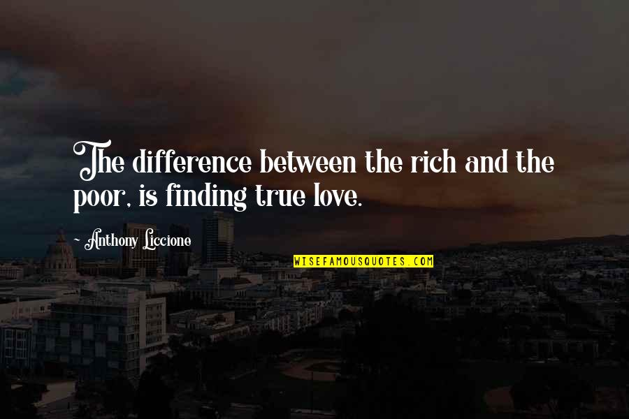 Best Stingy Quotes By Anthony Liccione: The difference between the rich and the poor,
