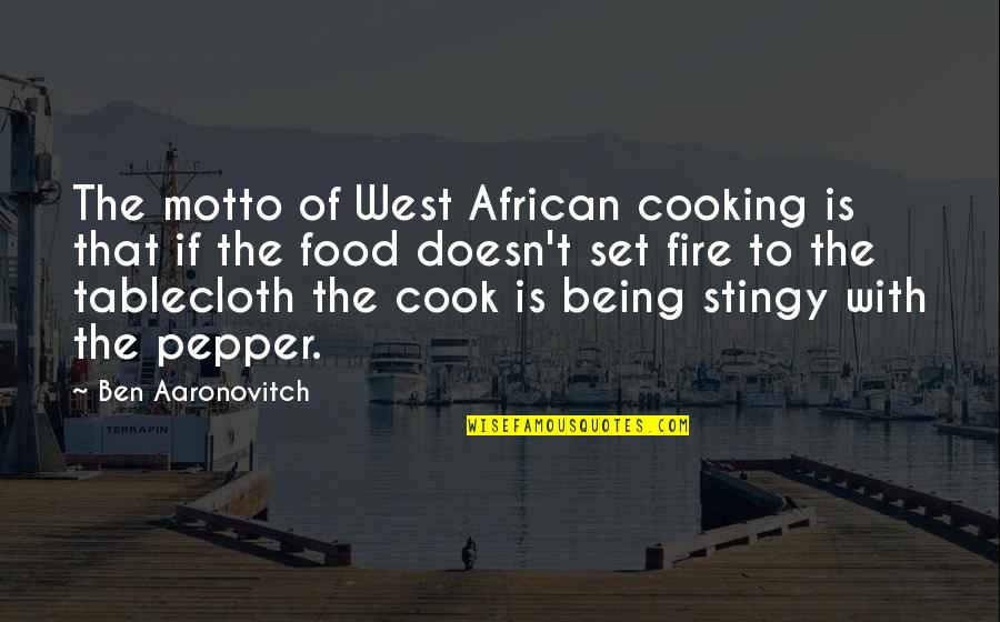 Best Stingy Quotes By Ben Aaronovitch: The motto of West African cooking is that