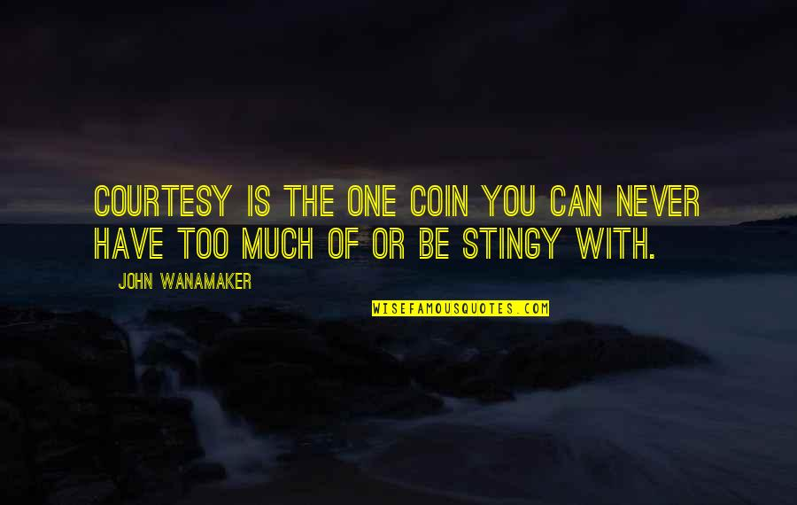 Best Stingy Quotes By John Wanamaker: Courtesy is the one coin you can never