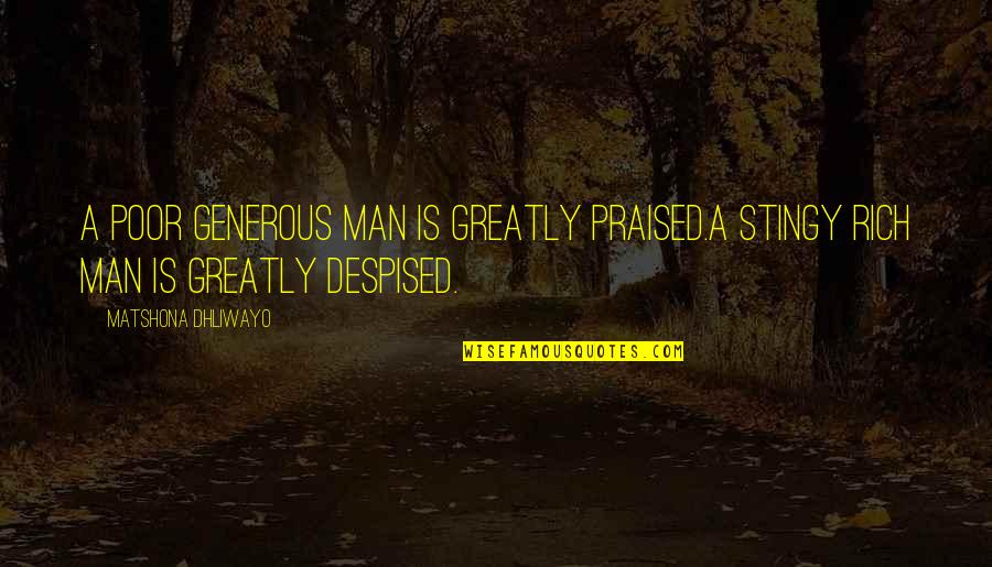 Best Stingy Quotes By Matshona Dhliwayo: A poor generous man is greatly praised.A stingy
