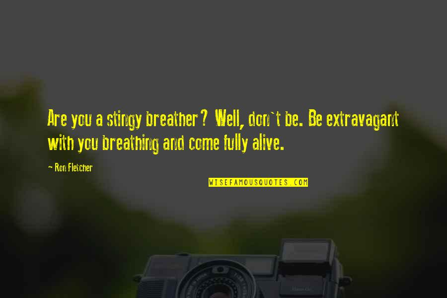Best Stingy Quotes By Ron Fletcher: Are you a stingy breather? Well, don't be.