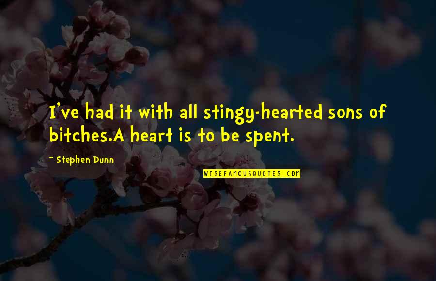 Best Stingy Quotes By Stephen Dunn: I've had it with all stingy-hearted sons of