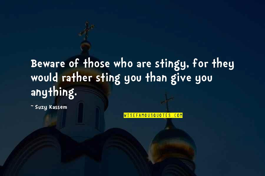 Best Stingy Quotes By Suzy Kassem: Beware of those who are stingy, for they