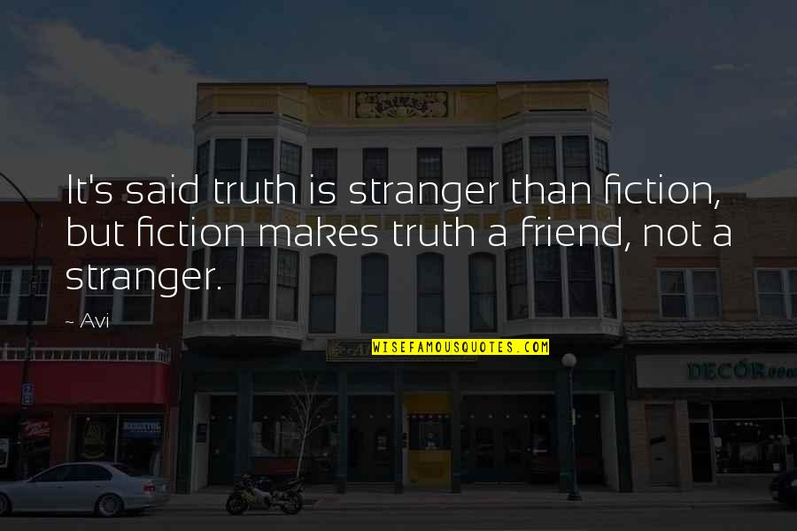 Best Stranger Than Fiction Quotes By Avi: It's said truth is stranger than fiction, but
