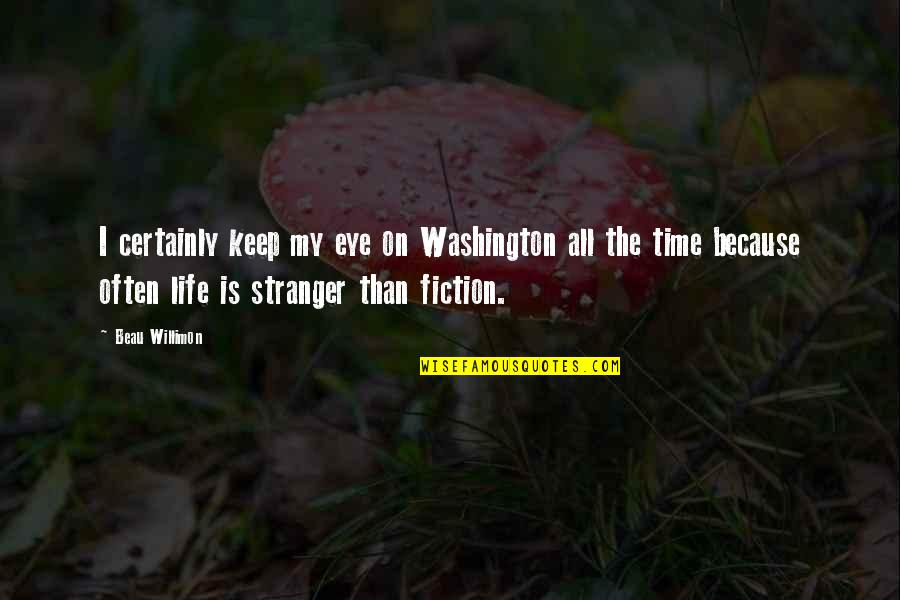 Best Stranger Than Fiction Quotes By Beau Willimon: I certainly keep my eye on Washington all