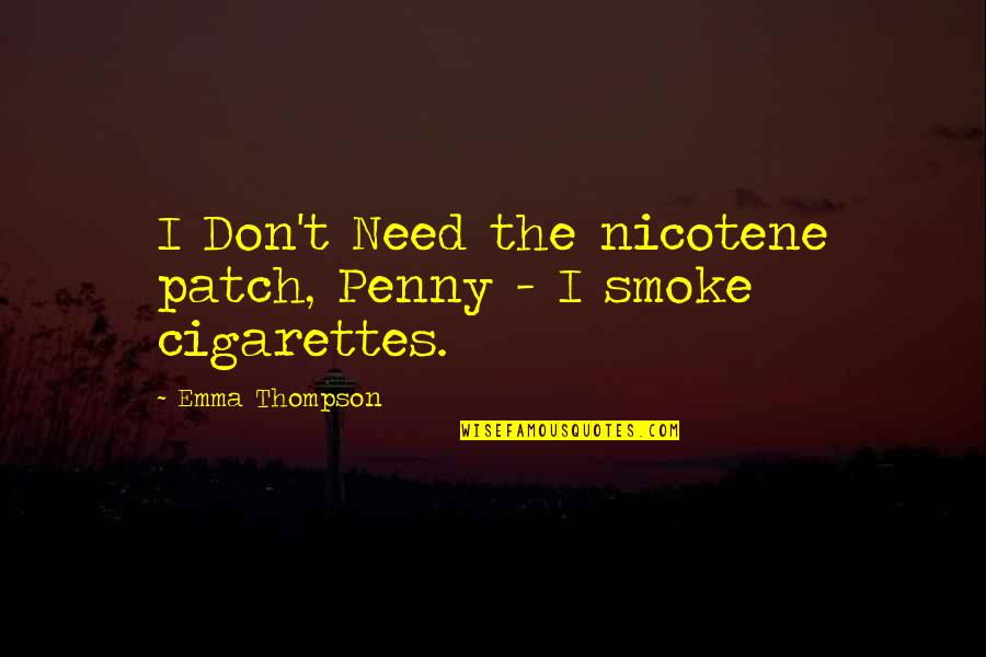 Best Stranger Than Fiction Quotes By Emma Thompson: I Don't Need the nicotene patch, Penny -