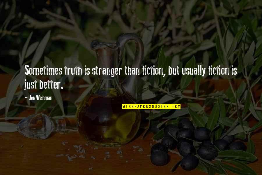 Best Stranger Than Fiction Quotes By Jon Weisman: Sometimes truth is stranger than fiction, but usually