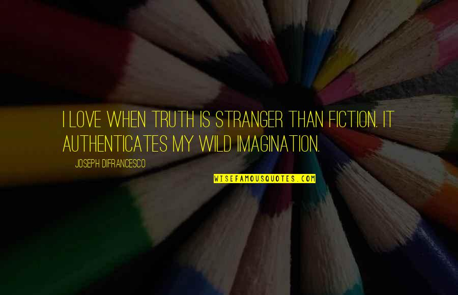 Best Stranger Than Fiction Quotes By Joseph DiFrancesco: I love when truth is stranger than fiction.