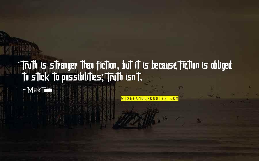Best Stranger Than Fiction Quotes By Mark Twain: Truth is stranger than fiction, but it is