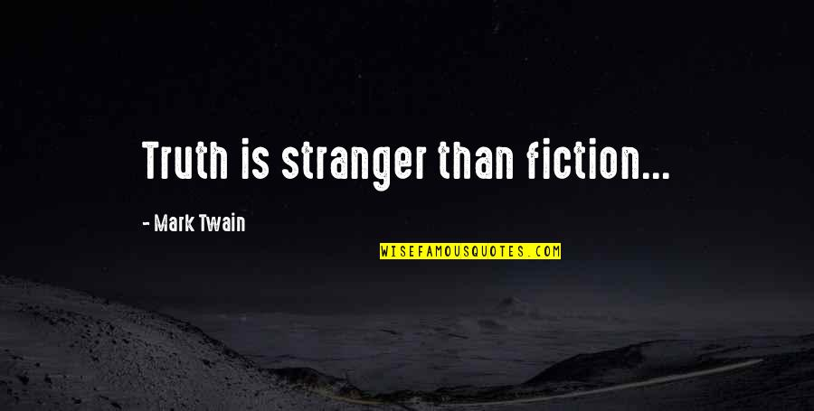 Best Stranger Than Fiction Quotes By Mark Twain: Truth is stranger than fiction...