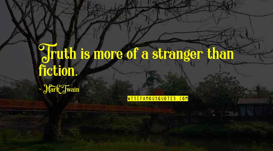 Best Stranger Than Fiction Quotes By Mark Twain: Truth is more of a stranger than fiction.