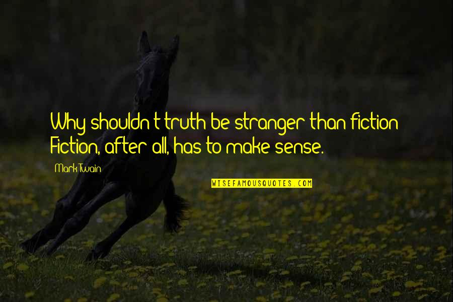 Best Stranger Than Fiction Quotes By Mark Twain: Why shouldn't truth be stranger than fiction? Fiction,