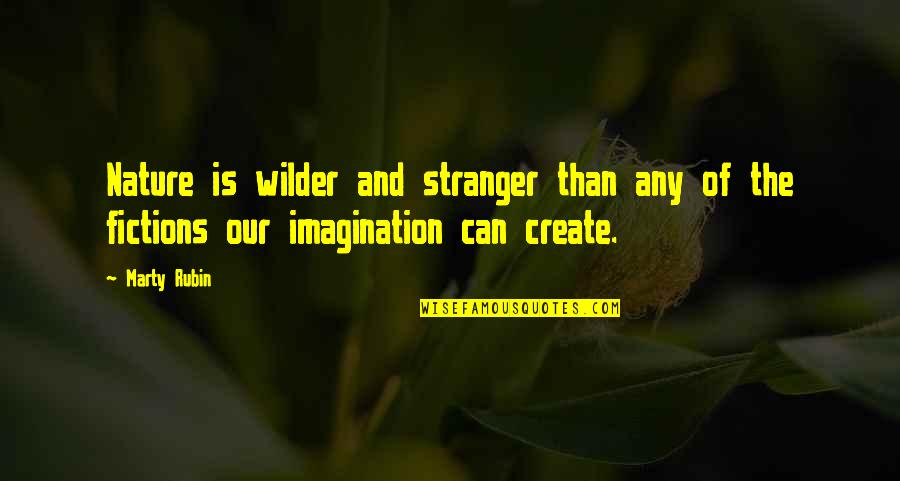 Best Stranger Than Fiction Quotes By Marty Rubin: Nature is wilder and stranger than any of