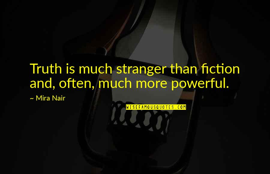 Best Stranger Than Fiction Quotes By Mira Nair: Truth is much stranger than fiction and, often,