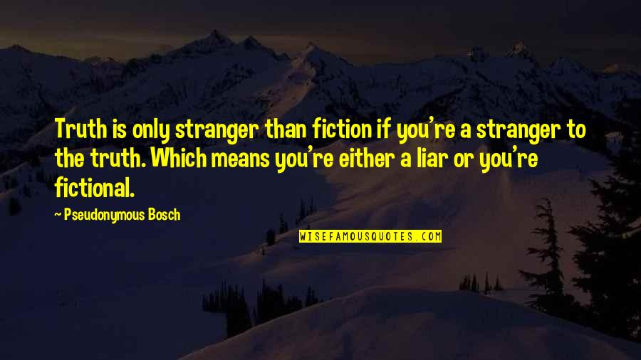 Best Stranger Than Fiction Quotes By Pseudonymous Bosch: Truth is only stranger than fiction if you're