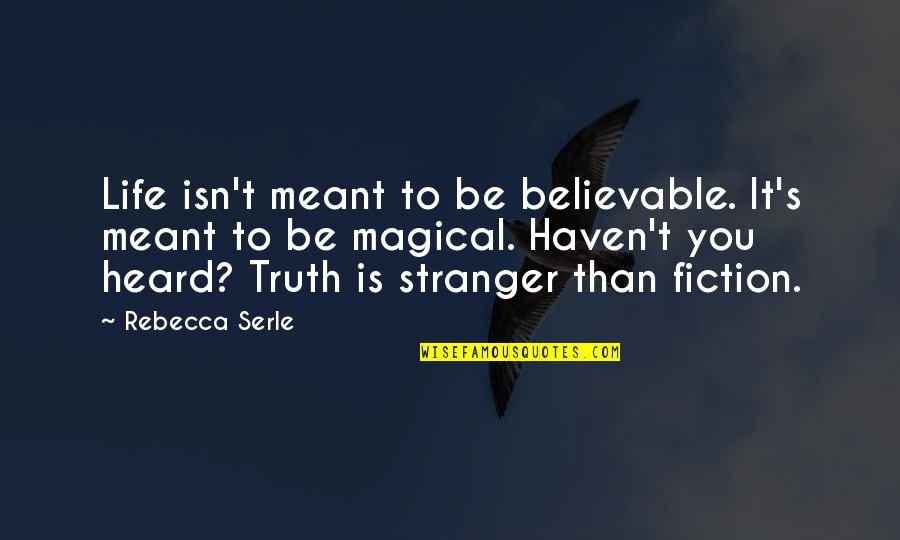 Best Stranger Than Fiction Quotes By Rebecca Serle: Life isn't meant to be believable. It's meant