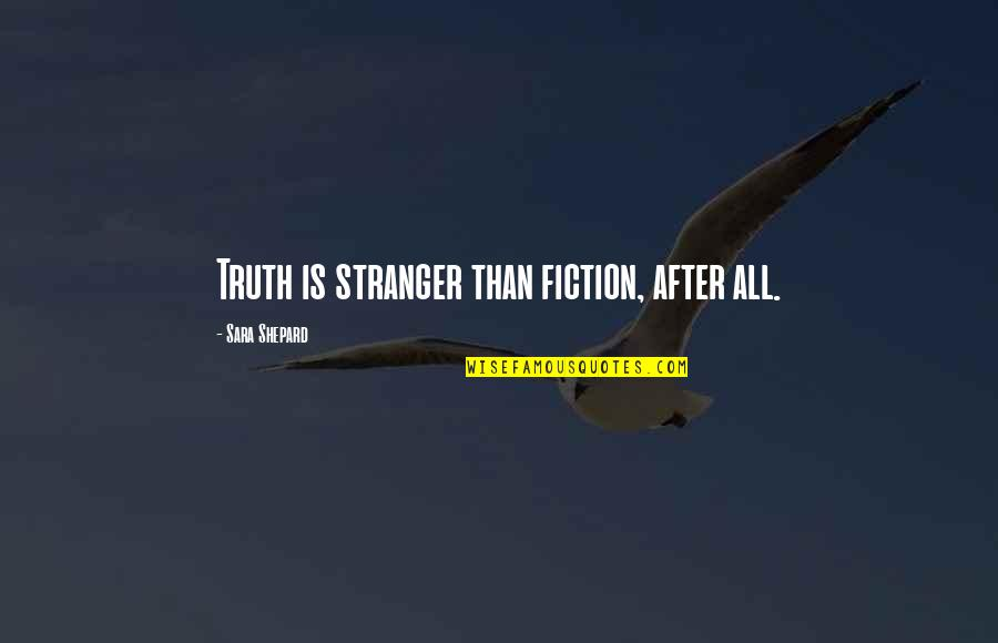 Best Stranger Than Fiction Quotes By Sara Shepard: Truth is stranger than fiction, after all.