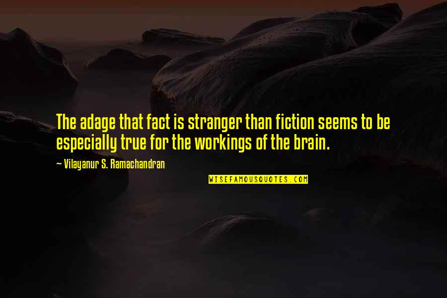 Best Stranger Than Fiction Quotes By Vilayanur S. Ramachandran: The adage that fact is stranger than fiction
