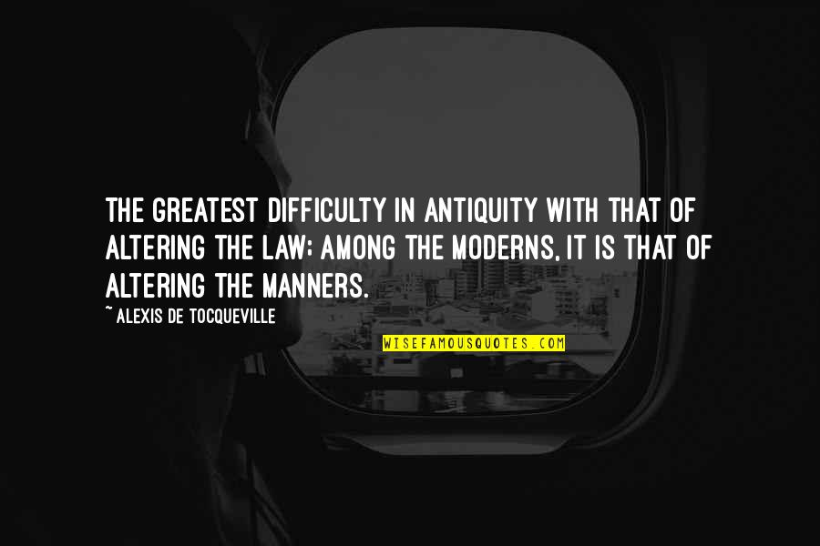 Best Strategic Management Quotes By Alexis De Tocqueville: The greatest difficulty in antiquity with that of