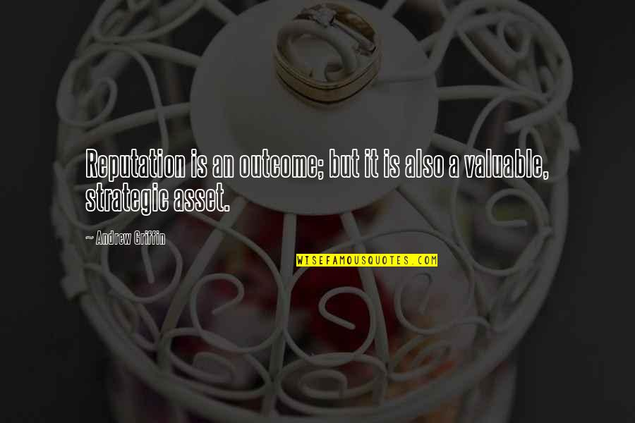 Best Strategic Management Quotes By Andrew Griffin: Reputation is an outcome; but it is also