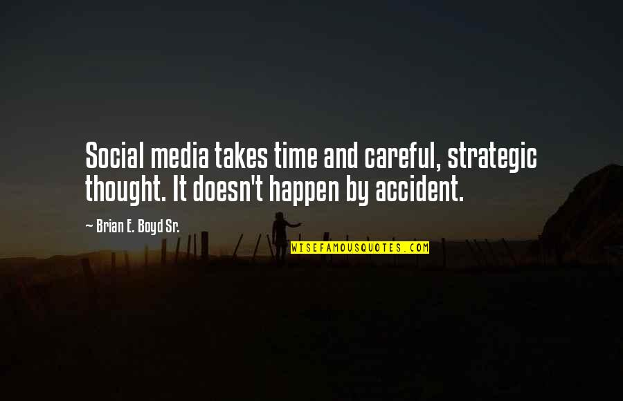 Best Strategic Management Quotes By Brian E. Boyd Sr.: Social media takes time and careful, strategic thought.