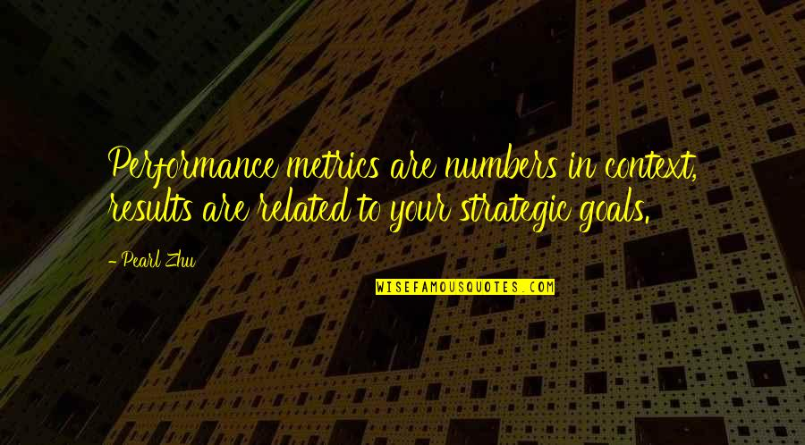 Best Strategic Management Quotes By Pearl Zhu: Performance metrics are numbers in context, results are