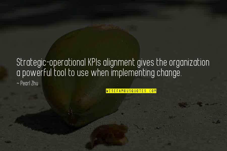 Best Strategic Management Quotes By Pearl Zhu: Strategic-operational KPIs alignment gives the organization a powerful