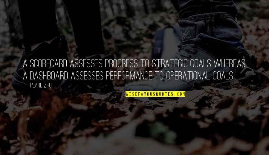 Best Strategic Management Quotes By Pearl Zhu: A scorecard assesses progress to strategic goals whereas