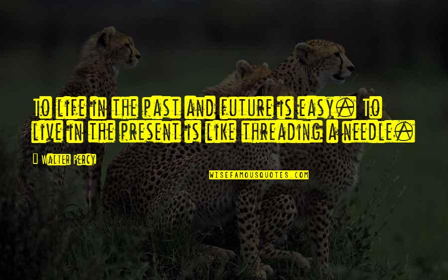 Best Strategic Management Quotes By Walter Percy: To life in the past and future is