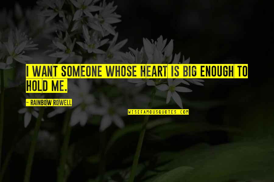 Best Streetlight Manifesto Quotes By Rainbow Rowell: I want someone whose heart is big enough