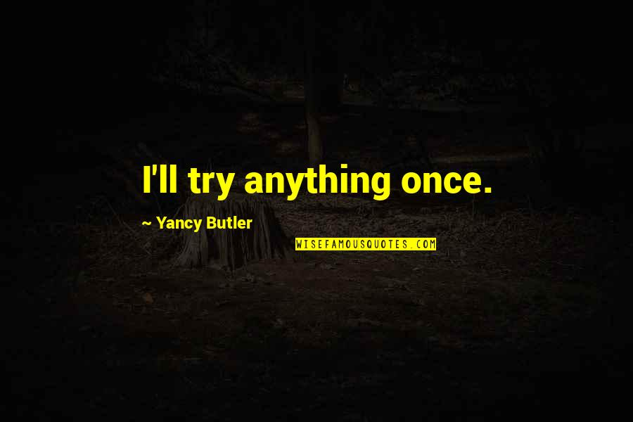 Best Streetlight Manifesto Quotes By Yancy Butler: I'll try anything once.