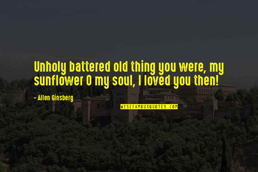 Best Sunflower Quotes By Allen Ginsberg: Unholy battered old thing you were, my sunflower