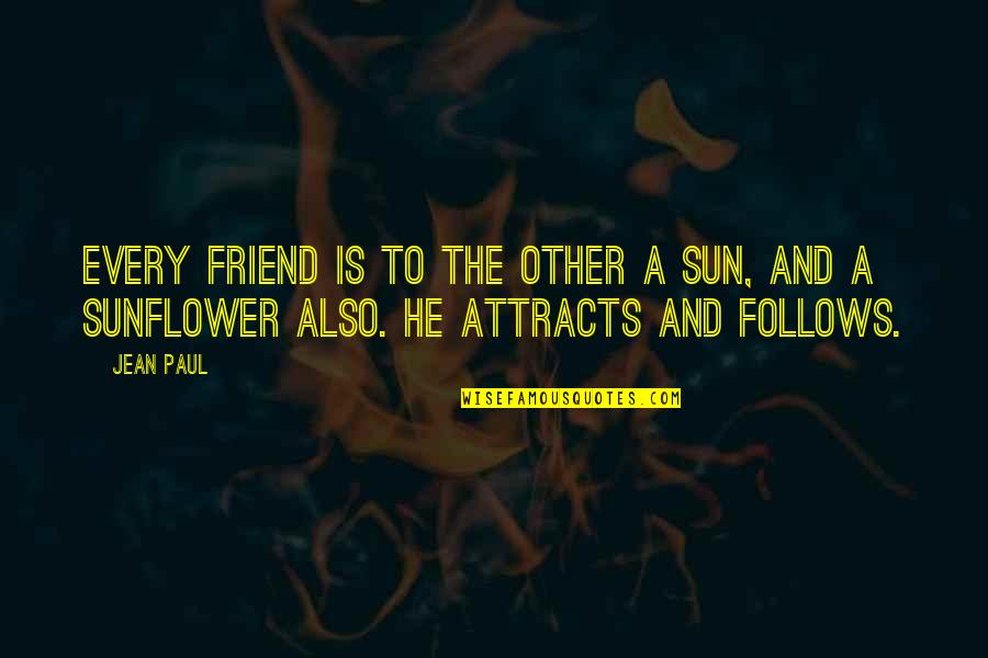 Best Sunflower Quotes By Jean Paul: Every friend is to the other a sun,