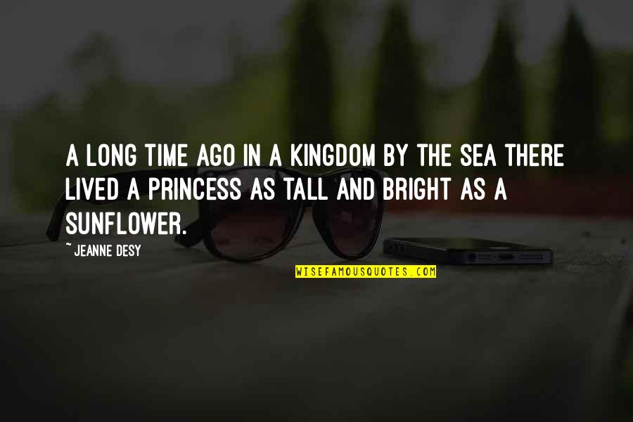 Best Sunflower Quotes By Jeanne Desy: A long time ago in a kingdom by